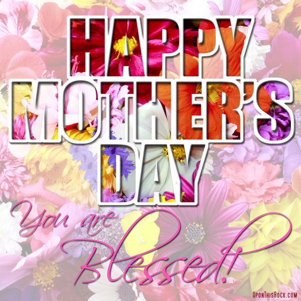 Happy Mother's Day You are Blessed!